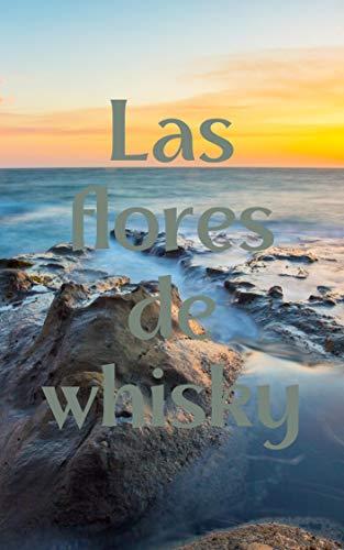 Las flores de whisky (Spanish Edition)