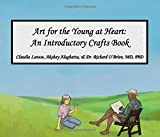 Art for the Young at Heart: An Introductory Crafts Book