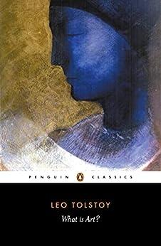 What is Art? (Penguin Classics) by [Leo Tolstoy, Richard Pevear, Larissa Volokhonsky]