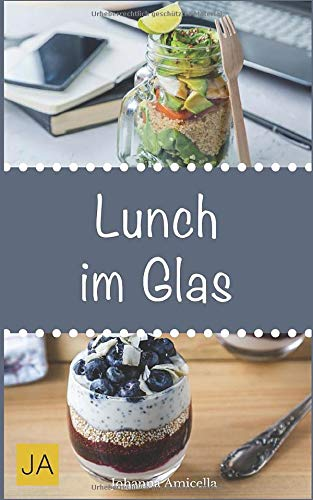 Lunch im Glas: Leckere, einfache und schnelle Rezepte für die Mittagspause. Die besten Alternativen zur Kantine!