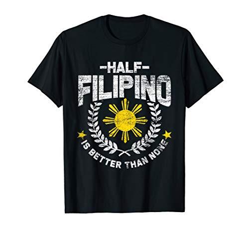 Half Filipino Is Better Than None Philippines T-Shirt