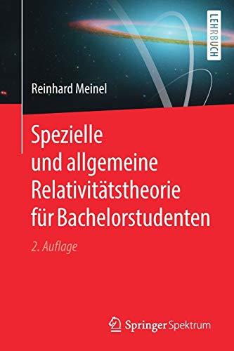 Spezielle und allgemeine Relativitätstheorie für Bachelorstudenten