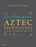 Deciphering Aztec Hieroglyphs: A Guide to Nahuatl Writing