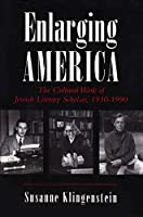 Enlarging America: The Cultural Work of Jewish Literary Scholars, 1930-1990 (Judaic Traditions in Literature, Music, and Art)