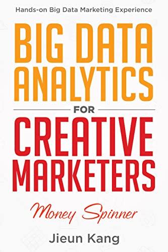Big Data Analytics for Creative Marketers: Money Spinner (English Edition)