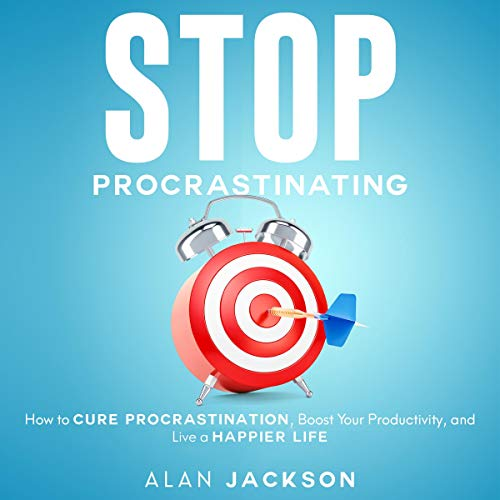 Stop Procrastinating: How to Cure Procrastination, Boost Your Productivity, and Live a Happier Life audiobook cover art