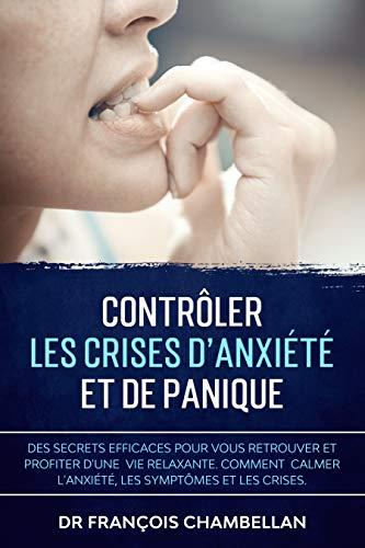Couverture du livre Contrôler Les Crises D'Anxiété et de Panique: Des secrets efficaces pour vous retrouver et profiter d'une vie relaxante. Comment calmer l'anxiété et les crises de panique ?