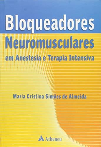 Bloqueadores Neuromusculares em Anestesia e Terapia