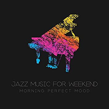 Jazz Music for Weekend Morning Perfect Mood