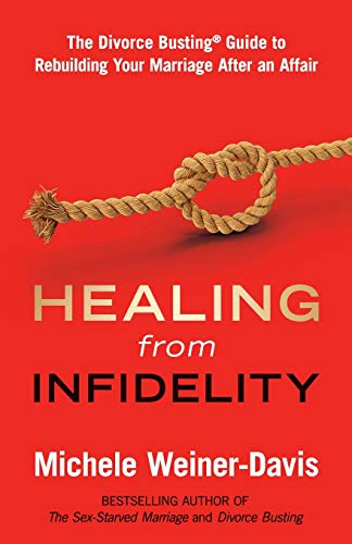 Healing from Infidelity: The Divorce Busting® Guide to Rebuilding Your Marriage After an Affair
