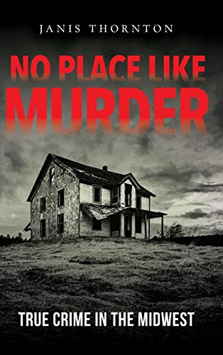 Compare Textbook Prices for No Place Like Murder: True Crime in the Midwest Illustrated Edition ISBN 9780253052773 by Thornton, Janis,Sweazy, Larry,Boomhower, Ray E.