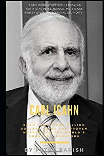 Carl Icahn : Earn Your First Billion Dollars Using The Proven Methods of The World's Greatest Investors