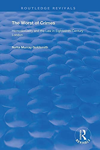 The Worst of Crimes: Homosexuality and the Law in Eighteenth-Century London (Routledge Revivals) (English Edition)