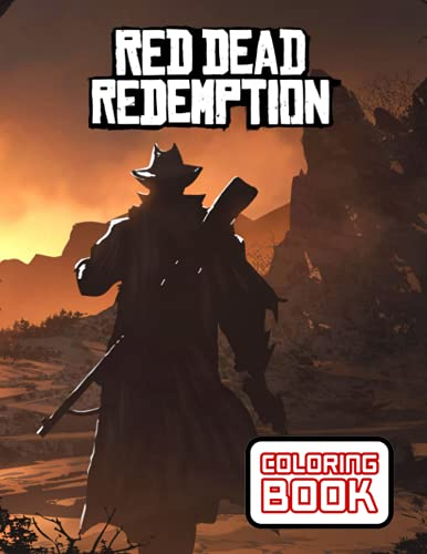Red Dead Redemption Coloring Book: One Of The Best Ways To Relax And Enjoy Coloring Fun.