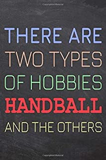 There Are Two Types of Hobbies Handball And The Others: Handball Notebook, Planner or Journal | Size 6 x 9 | 110 Dot Grid Pages | Office Equipment, ... Handball Gift Idea for Christmas or Birthday