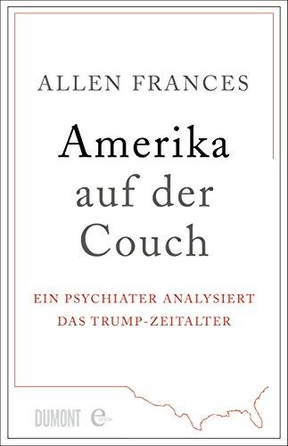 Amerika auf der Couch: Ein Psychiater analysiert das Trump-Zeitalter