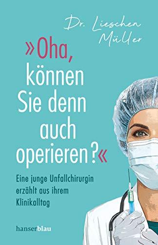 »Oha, können Sie denn auch operieren?«: Eine junge Unfallchirurgin erzählt aus ihrem Klinikalltag