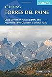 Trekking Torres del Paine: Chile s Premier National Park and Argentina s Los Glaciares National Park