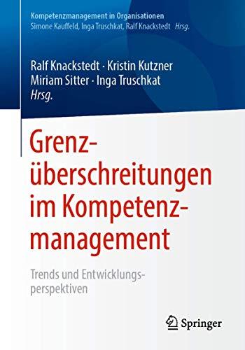Grenzüberschreitungen im Kompetenzmanagement: Trends und Entwicklungsperspektiven (Kompetenzmanagement in Organisationen)