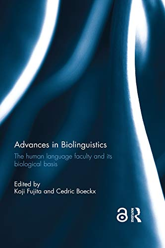 Advances in Biolinguistics: The Human Language Faculty and Its Biological Basis (English Edition)