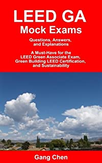 LEED GA Mock Exams: Questions, Answers, and Explanations: A Must-Have for the LEED Green Associate Exam, Green Building LEED Certification, and Sustainability (LEED Exam Guide series)