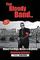That Bloody Band: 50 Years a Bandleader: Mixed Feelings, Music and Mayhem
