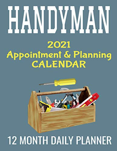 Handyman 2021 Appointment & Planning Calendar: 8.5' x 11' Professional Home Repairs Handy Man 12 Month Daily Planner Agenda Organizer to Record ... Management Productivity Journal (382 Pages)