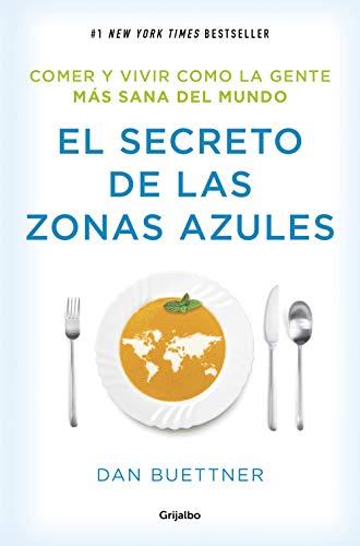 El secreto de las zonas azules: Comer y vivir como la gente más sana del mundo (Divulgación)