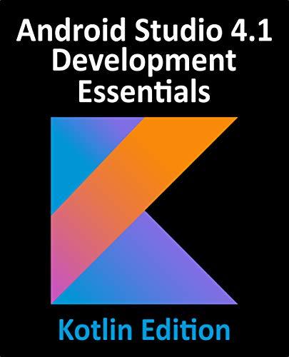Android Studio 4.1 Development Essentials - Kotlin Edition: Developing Android 11 Apps Using Android Studio 4.1, Kotlin and Android Jetpack (English Edition) par [Neil Smyth]