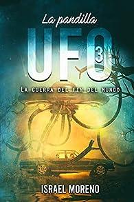 LA PANDILLA UFO 3: La guerra del fin del mundo -Saga finalista de los premios Ignotus 2020- par Israel Moreno