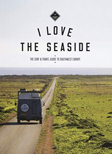 I Love the Seaside The surf & travel guide to Southwest Europe