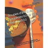 """Soupes d'été avec Soupeasy (c) de Kenwood (c): recettes extraites et inédites du blog """"A Prendre Sans Faim"""" Tome II"""