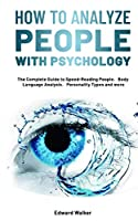 How to Analyze People with Psychology: The Complete Guide to Speed-Reading People,Body Language Analysis,Personality Types and more