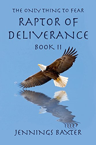 Raptor of Deliverance, Book II: The Only Thing to Fear
