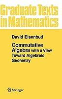 Commutative Algebra: with a View Toward Algebraic Geometry (Graduate Texts in Mathematics (150))