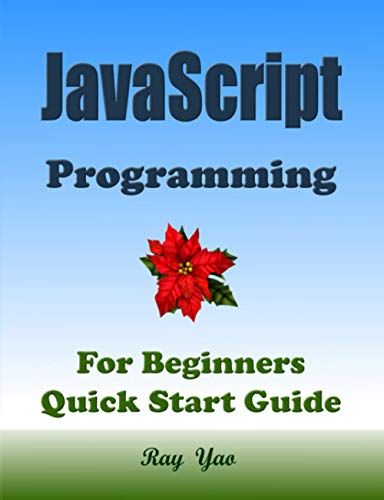 JAVASCRIPT Programming, For Beginners, Quick Start Guide!: JavaScript Language Crash Course Tutorial