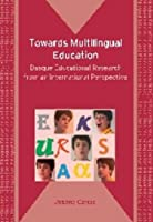 Towards Multilingual Education: Basque Educational Research from an International Perspective (Bilingual Education & Biligualism)