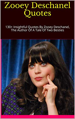 Zooey Deschanel Quotes: 130+ Insightful Quotes By Zooey Deschanel, The Author Of A Tale Of Two Besties (English Edition)