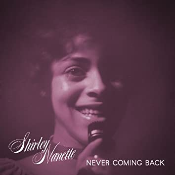Truth & Soul Presents Shirley Nanette - Never Coming Back
