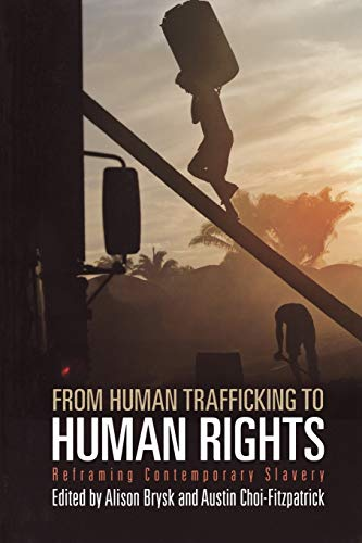 From Human Trafficking to Human Rights: Reframing Contemporary Slavery (Pennsylvania Studies in Human Rights)