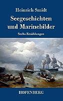 Seegeschichten und Marinebilder: Sechs Erzaehlungen