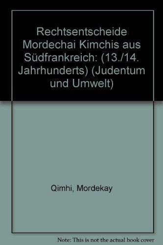 Rechtsentscheide Mordechai Kimchis Aus Suedfrankreich (13./14. Jahrhundert) (Judentum Und Umwelt / Realms of Judaism)