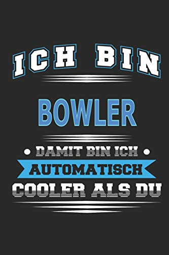 Ich bin Bowler Damit bin ich automatisch cooler als du: Notizbuch, Notizblock, Geburtstag Geschenk Buch mit 110 linierten Seiten