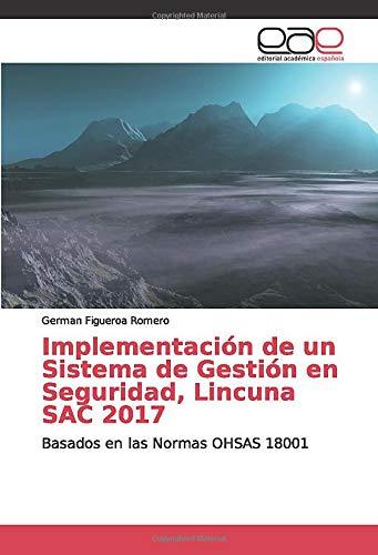 Implementación de un Sistema de Gestión en Seguridad, Lincuna SAC 2017: Basados en las Normas OHSAS 18001