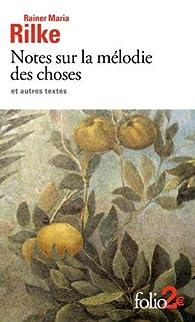 Notes sur la mélodie des choses et autres textes par Rainer Maria Rilke