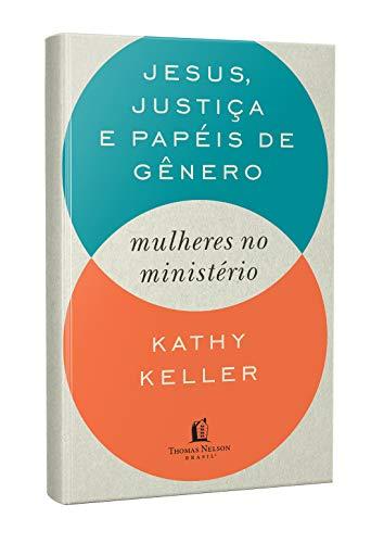 Jesus, justiça e papéis de gênero: Mulheres no ministério