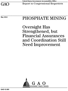 Phosphate mining: oversight has strengthened, but financial assurances and coordination still need improvement: report to ...