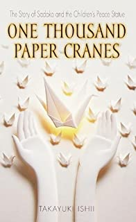By Takayuki Ishii One Thousand Paper Cranes: The Story Of Sadako And The Children's Peace Statue (Turtleback School & [School & Library Binding]