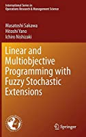 Linear and Multiobjective Programming with Fuzzy Stochastic Extensions (International Series in Operations Research & Management Science)
