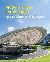 Modern Urban Landscapes: Creating Energy - Efficient Designs (Landscape Design)
